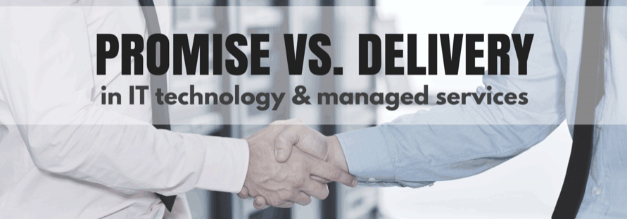Talk is Cheap: Promise -v- Delivery in Information Technology and Services