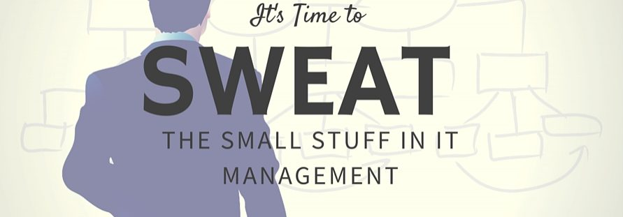Sweat the Small Stuff in IT Management